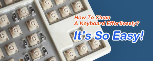How To Clean A Keyboard Effortlessly? It's So Easy!