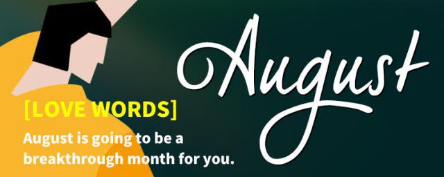 [LOVE WORDS] August is going to be a breakthrough month for you...
