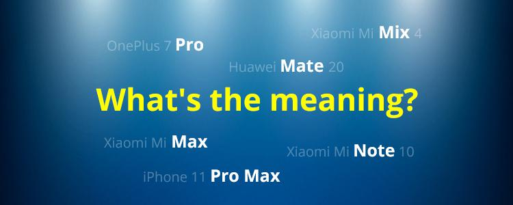 OnePlus 7 Pro, Huawei Mate 20, Xiaomi Mi Note 10, iPhone 11 Pro Max, Xiaomi Mi Mix 4...What's the Meaning of These Mobile Phone Names?
