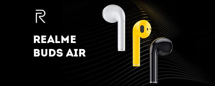 Realme Released Its First True Wireless Headset: Realme Buds Air with R1 Chip, Low Latency and Gaming Mode