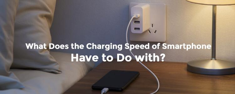 What Does the Charging Speed of Smartphone Have to Do with? The Complete Guide for Smartphone Charging Accessories!