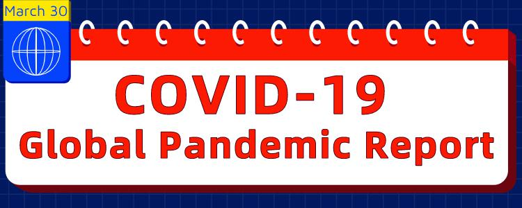 March 30, 2020丨Global Pandemic Report of COVID-19
