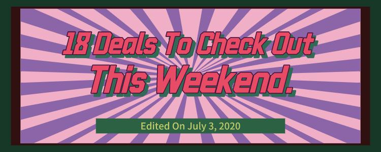 Edited On July 3, 2020丨18 Deals To Check Out This Weekend.