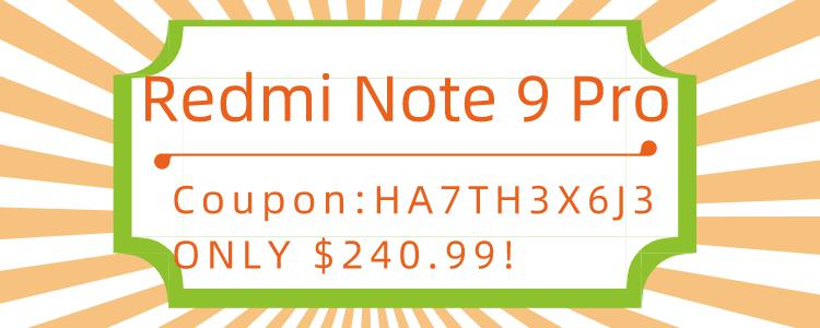 Coupon Code of Redmi Note 9 Pro: HA7TH3X6J3, Coupon Price: $240.99.