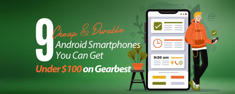 9 Cheap and Durable Android Smartphones You Can Get Under $100 on Gearbest.