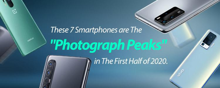 "These 7 Smartphones are The ""Photograph Peaks"" in The First Half of 2020."