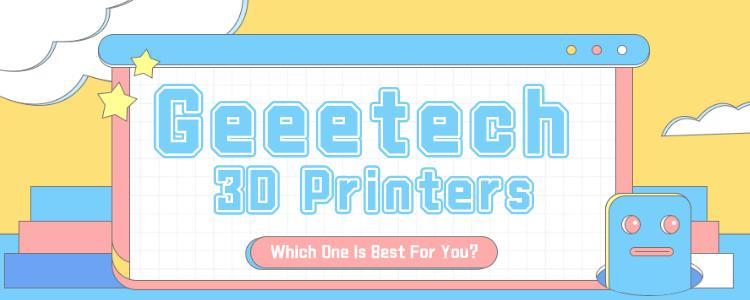Geeetech 3D Printers – Which One Is Best For You?